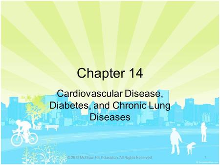 Chapter 14 Cardiovascular Disease, Diabetes, and Chronic Lung Diseases © 2013 McGraw-Hill Education. All Rights Reserved.1.
