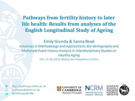 Pathways from fertility history to later life health: Results from analyses of the English Longitudinal Study of Ageing Emily Grundy & Sanna Read Advances.