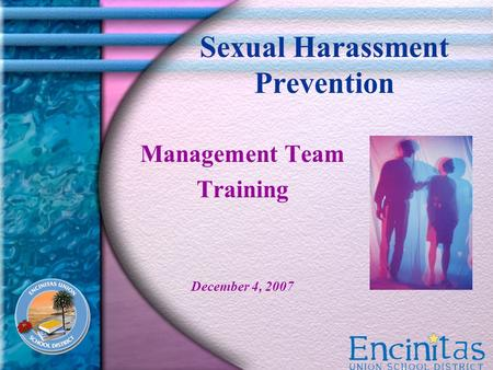 Sexual Harassment Prevention Management Team Training December 4, 2007.