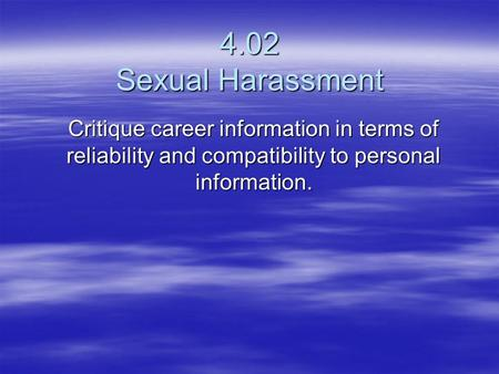4.02 Sexual Harassment Critique career information in terms of reliability and compatibility to personal information.