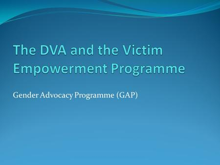Gender Advocacy Programme (GAP). VEP is one of the key programmes of the National Crime Prevention Strategy (launched in January 1999). Four pillars of.