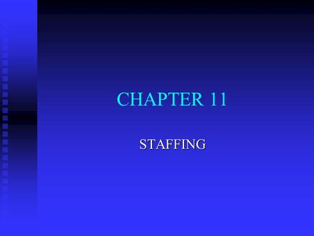 CHAPTER 11 STAFFING. MANAGEMENT IN ACTION: THE STAFFING PROCESS n Defined as u a process u to attract, develop, reward, and retain u the human resources.