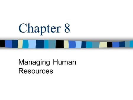 Chapter 8 Managing Human Resources. The Foundations of Human Resource Management (HRM) Human Resource Management (HRM) Set of organizational activities.