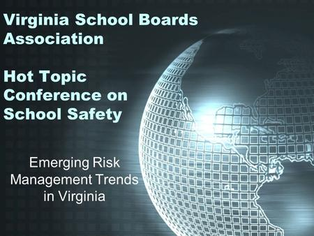 Virginia School Boards Association Hot Topic Conference on School Safety Emerging Risk Management Trends in Virginia.