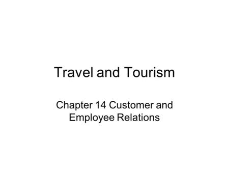 Travel and Tourism Chapter 14 Customer and Employee Relations.