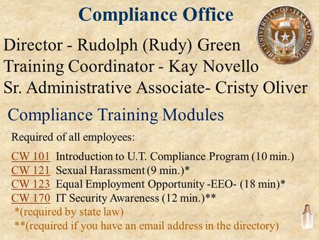 Compliance Office Director - Rudolph (Rudy) Green Training Coordinator - Kay Novello Sr. Administrative Associate- Cristy Oliver Required of all employees: