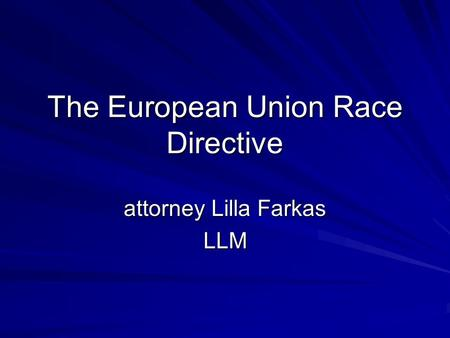 The European Union Race Directive attorney Lilla Farkas LLM.