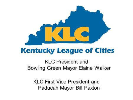 KLC President and Bowling Green Mayor Elaine Walker KLC First Vice President and Paducah Mayor Bill Paxton.