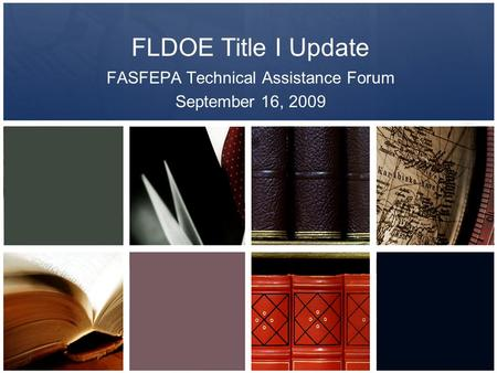 FLDOE Title I Update FASFEPA Technical Assistance Forum September 16, 2009.