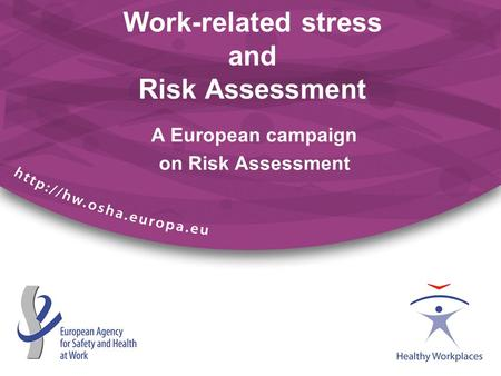 A European campaign on Risk Assessment Work-related stress and Risk Assessment.