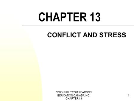COPYRIGHT 2001 PEARSON EDUCATION CANADA INC. CHAPTER 13 1 CHAPTER 13 CONFLICT AND STRESS.