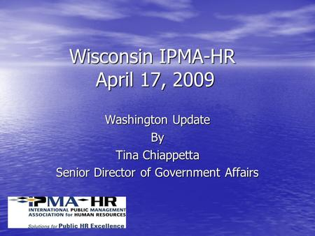 Wisconsin IPMA-HR April 17, 2009 Washington Update By Tina Chiappetta Senior Director of Government Affairs.