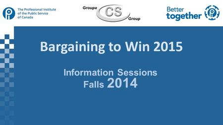 Bargaining to Win 2015 Information Sessions Falls 2014.