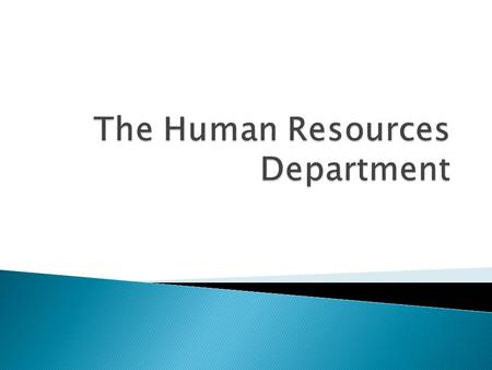  Human Resources ◦ The people who work in a company  Human Resources Division ◦ The division that handles the people within the company. They provide.