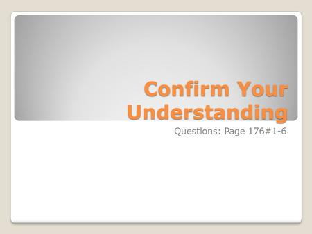 Confirm Your Understanding Questions: Page 176#1-6.