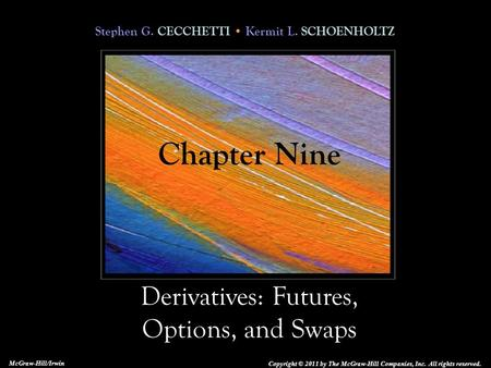 Stephen G. CECCHETTI Kermit L. SCHOENHOLTZ Derivatives: Futures, Options, and Swaps Copyright © 2011 by The McGraw-Hill Companies, Inc. All rights reserved.