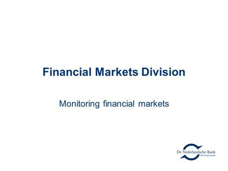 Financial Markets Division Monitoring financial markets.