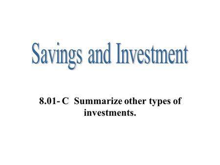 8.01- C Summarize other types of investments.. Investing Through Life Insurance *Purpose: to protect those whose financial security will be affected by.