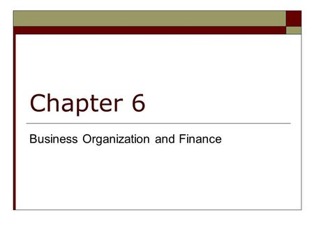 Chapter 6 Business Organization and Finance. Types of Business vs Forms of business Types of business: HOW a does a company makes a profit? Form of a.