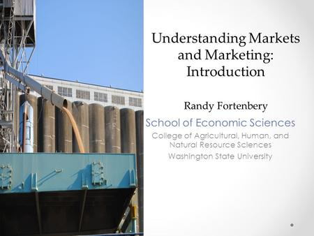 Art School of Economic Sciences College of Agricultural, Human, and Natural Resource Sciences Washington State University Randy Fortenbery Understanding.