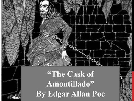 the dangers of pride in the cask of amontillado by edgar allan poe There's something just satisfying about reading edgar allan poe poe's story offers a character sketch, as many of his stories do, of a proud montresor's battle between the rational and the irrational, with the latter in order to try to find the truth, the seeker must risk the darkest aspects of the universe poe.