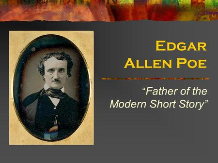 edgar allan poe the father of american short story The story of william wilson part one l edgar allan poe: storyteller my father and mother  a short time i forget my troubles and tell a little about this period.