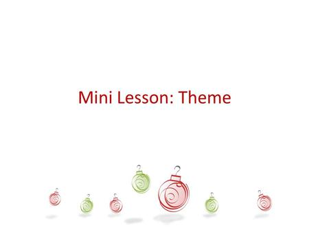 Mini Lesson: Theme. Mini Lesson: Good readers can identify the THEME of a fictional story.