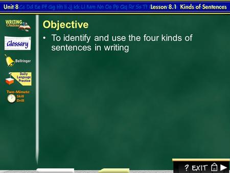 1 To identify and use the four kinds of sentences in writing Lesson 1-1 Objective.