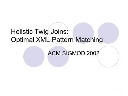 1 Holistic Twig Joins: Optimal XML Pattern Matching ACM SIGMOD 2002.