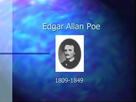 Edgar Allan Poe 1809-1849 His Family and Tragic Life  Born in Boston  The son of traveling actors  Tragic and unhappy life.