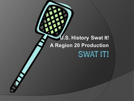 U.S. History Swat It! A Region 20 Production. Who was the president who purchased the Louisiana Territory? Thomas Jefferson John Adams James Madison.