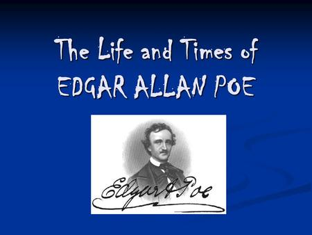 The Life and Times of EDGAR ALLAN POE. Born January 19 th of 1809 in Boston, Massachusetts Born January 19 th of 1809 in Boston, Massachusetts Son of.