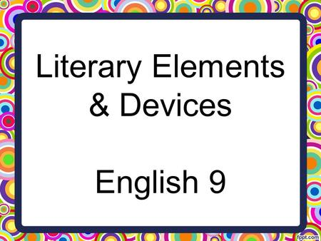 Literary Elements & Devices English 9. Class Business 1. Take out your composition book & glue stick. 2. Take out your signed syllabus sheet and plagiarism.