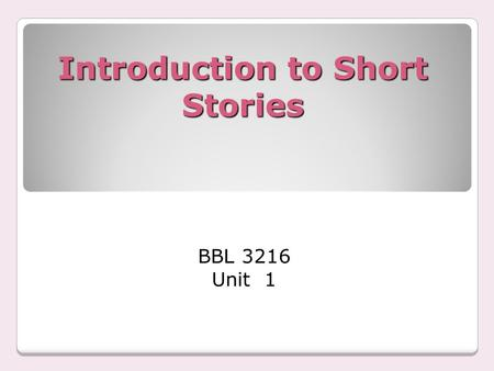 Introduction to Short Stories BBL 3216 Unit 1. What is a Short Story? A short story is relatively brief fictional prose narrative, which may vary widely.