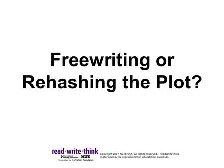 Freewriting or Rehashing the Plot?. Freewriting Freewriting offers insight into the text. It flows from the author's thoughts and does not follow the.