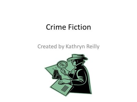 Crime Fiction Created by Kathryn Reilly. Genre Background Crime fiction become widely popular in the late 19 th century as scientific methods became more.