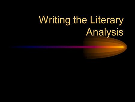Writing the Literary Analysis. What is Literary Analysis? It's literary (about literature) It's an analysis (you are analyzing something) It's an Argument!