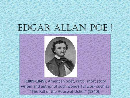 "Edgar Allan Poe ! (1809-1849), American poet, critic, short story writer, and author of such wonderful work such as ""The Fall of the House of Usher"" (1840);"