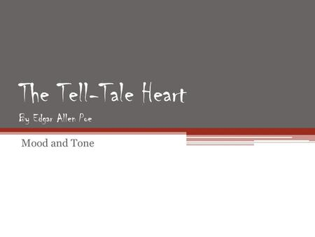 The Tell-Tale Heart By Edgar Allen Poe Mood and Tone.
