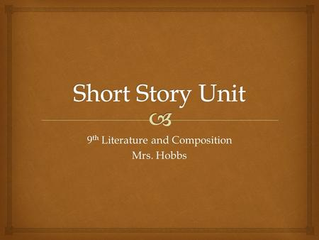 9 th Literature and Composition Mrs. Hobbs.  What is a short story?  Brief (short) work of fiction  Has plot, setting, characters and dialogue (like.