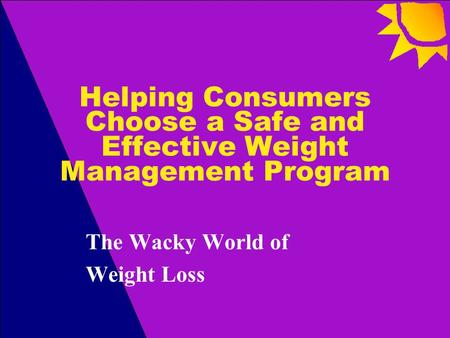 Helping Consumers Choose a Safe and Effective Weight Management Program The Wacky World of Weight Loss.