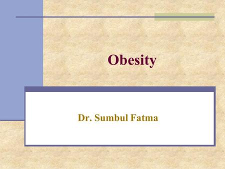 Obesity Dr. Sumbul Fatma. Obesity A disorder of body weight regulatory systems Causes accumulation of excess body fat >20% of normal body weight Obesity.