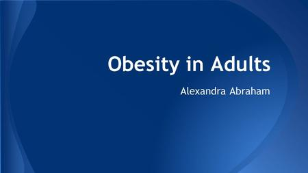 <strong>Obesity</strong> in Adults Alexandra Abraham. Some definitions… <strong>Obesity</strong> - The condition of being grossly fat or overweight. Body Mass Index – measurement of body.
