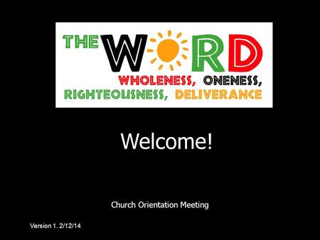 Church Orientation Meeting Welcome! Version 1. 2/12/14.