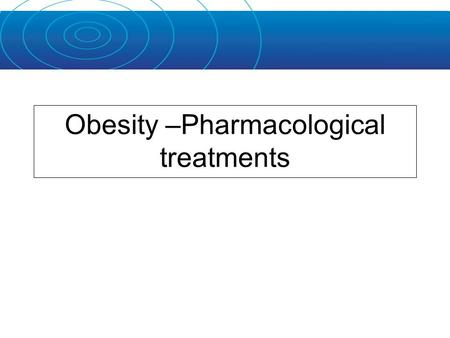 Obesity –Pharmacological treatments. Dietary management –A low energy,low fat diet is the most effective lifestyle intervention for weight loss Exercise.