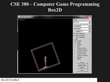 CSE 380 – Computer Game Programming Box2D Box2D TestBed.