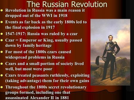 The Russian Revolution Revolution in Russia was a main reason it dropped out of the WWI in 1918 Revolution in Russia was a main reason it dropped out of.