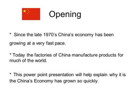 * Since the late 1970's China's economy has been growing at a very fast pace. * Today the factories of China manufacture products for much of the world.