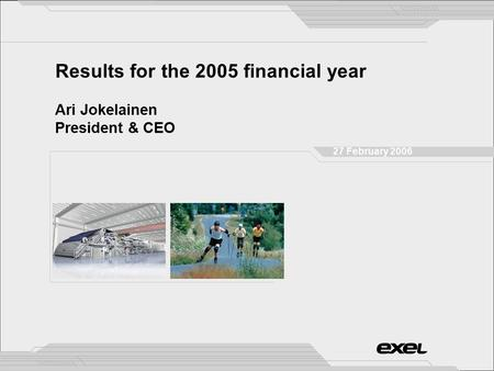 Results for the 2005 financial year Ari Jokelainen President & CEO 27 February 2006.