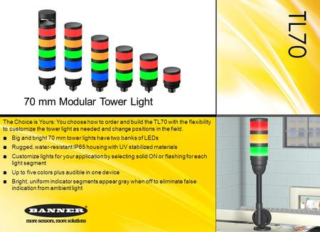 TL70 The Choice is Yours: You choose how to order and build the TL70 with the flexibility to customize the tower light as needed and change positions in.